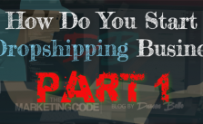 How Do You Start A Dropshipping Business? (Part 1)